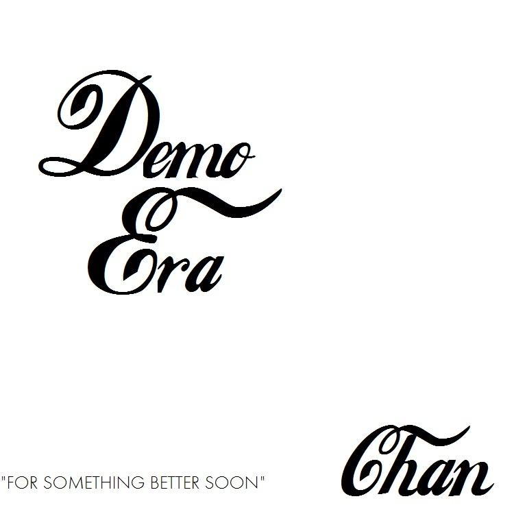 Chan 'Demo Era'
