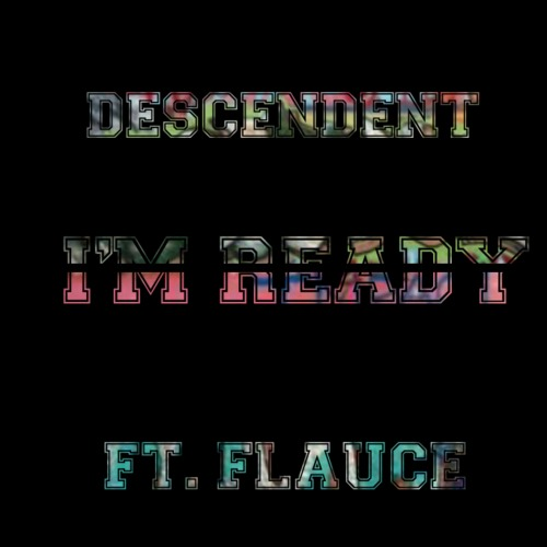 Descendent - Im Ready Featuring Flauce