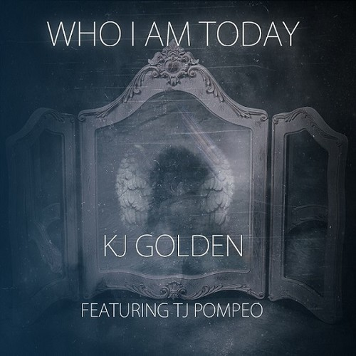 KJ Golden - Who Am I Today (feat. TJ Pompeo)